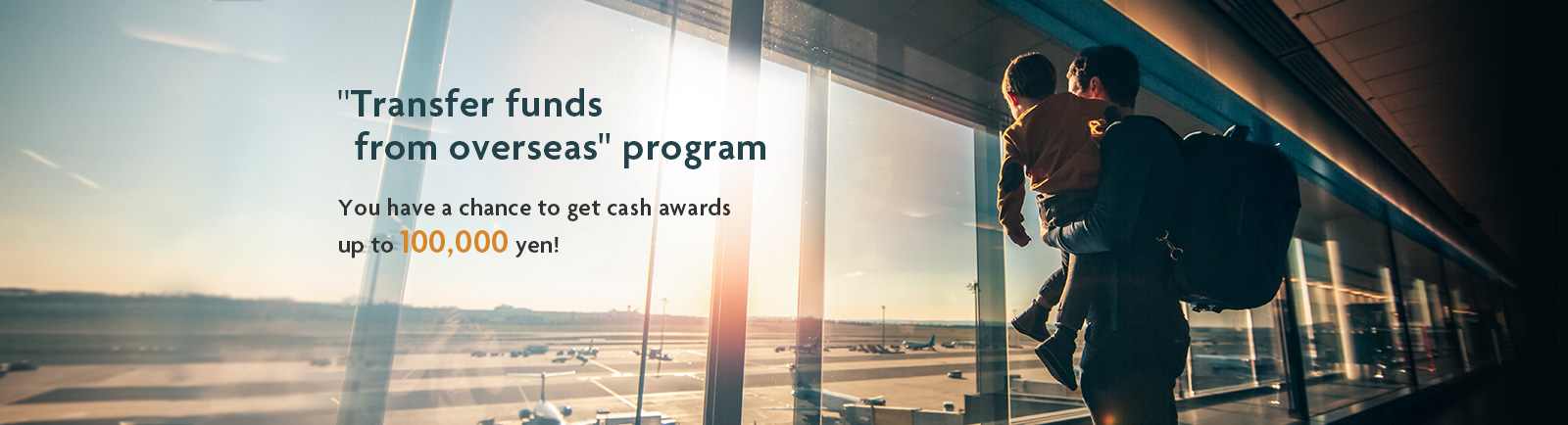 """Transfer funds from overseas"" program.You have a chance to get cash awards up to 100,000 yen!"
